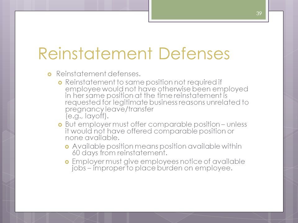 Reinstatement Defenses  Reinstatement defenses.  Reinstatement to same position not required if employee would not have otherwise been employed in h