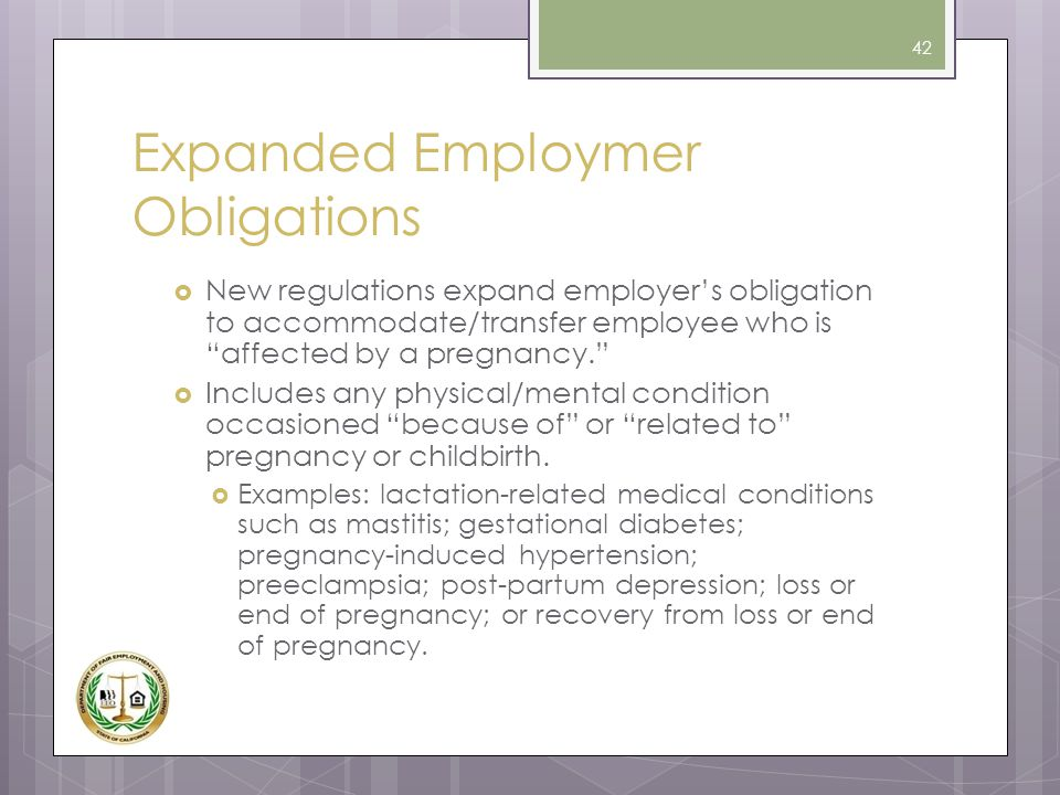 """Expanded Employmer Obligations  New regulations expand employer's obligation to accommodate/transfer employee who is """"affected by a pregnancy.""""  Inc"""