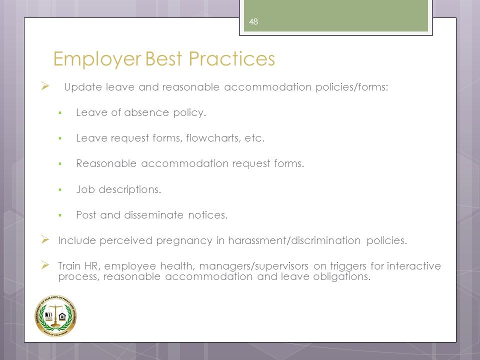 Employer Best Practices  Update leave and reasonable accommodation policies/forms:  Leave of absence policy.  Leave request forms, flowcharts, etc.