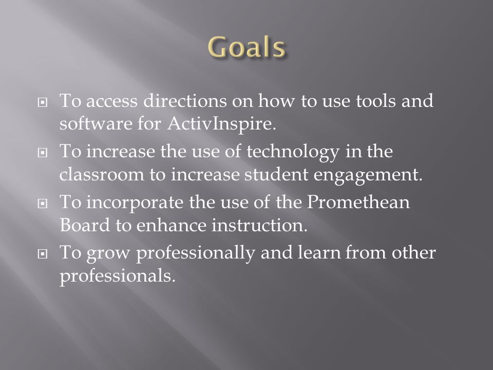  To access directions on how to use tools and software for ActivInspire.  To increase the use of technology in the classroom to increase student eng
