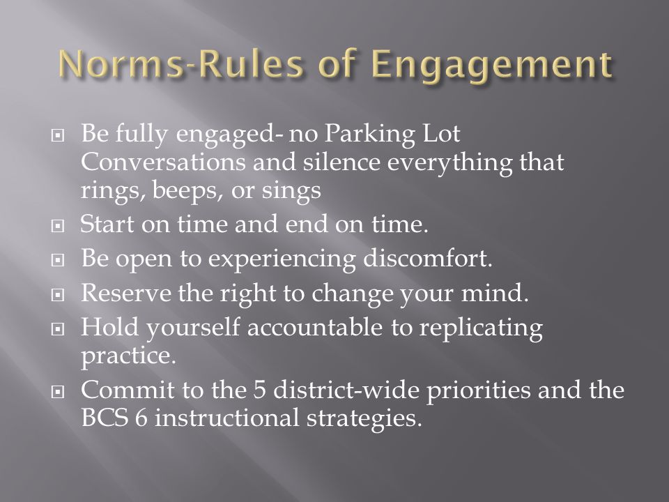  Be fully engaged- no Parking Lot Conversations and silence everything that rings, beeps, or sings  Start on time and end on time.