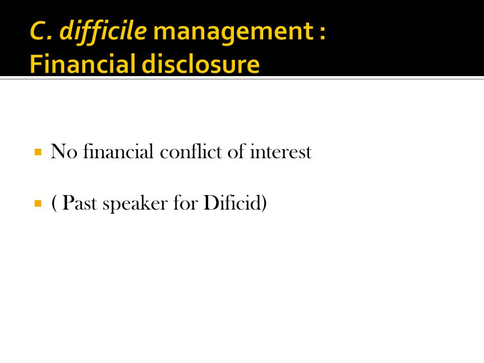  No financial conflict of interest  ( Past speaker for Dificid)