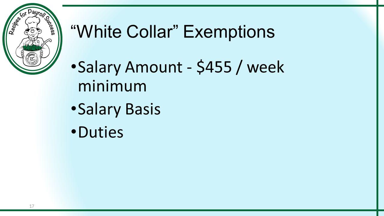 "17 ""White Collar"" Exemptions Salary Amount - $455 / week minimum Salary Basis Duties"