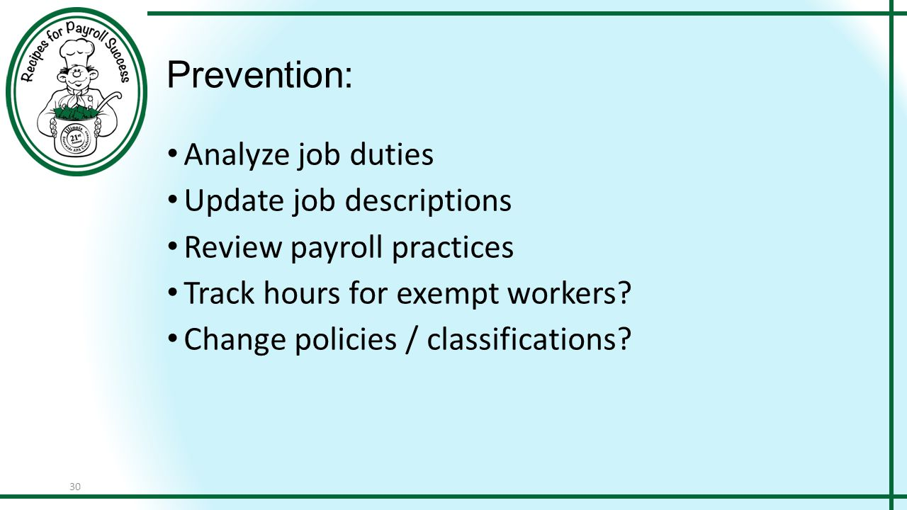 30 Prevention: Analyze job duties Update job descriptions Review payroll practices Track hours for exempt workers.