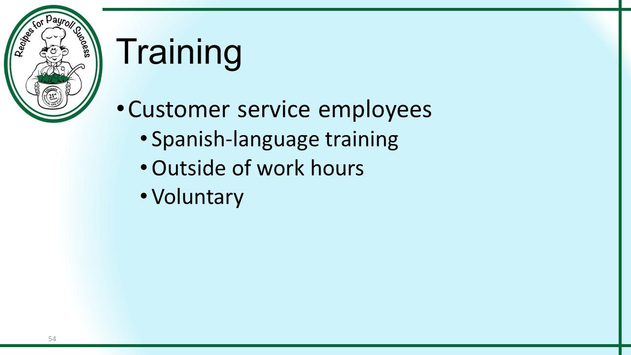 54 Training Customer service employees Spanish-language training Outside of work hours Voluntary