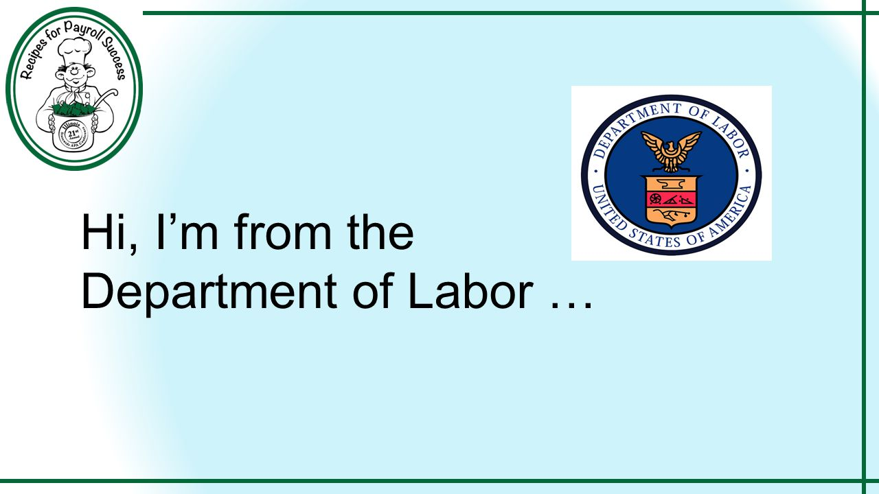 Hi, I'm from the Department of Labor …