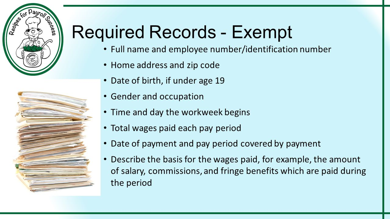 Required Records - Exempt Full name and employee number/identification number Home address and zip code Date of birth, if under age 19 Gender and occu