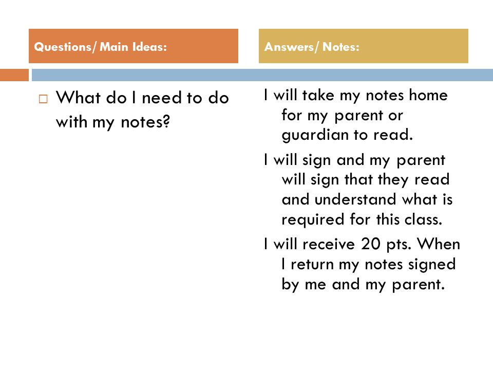  What do I need to do with my notes. I will take my notes home for my parent or guardian to read.