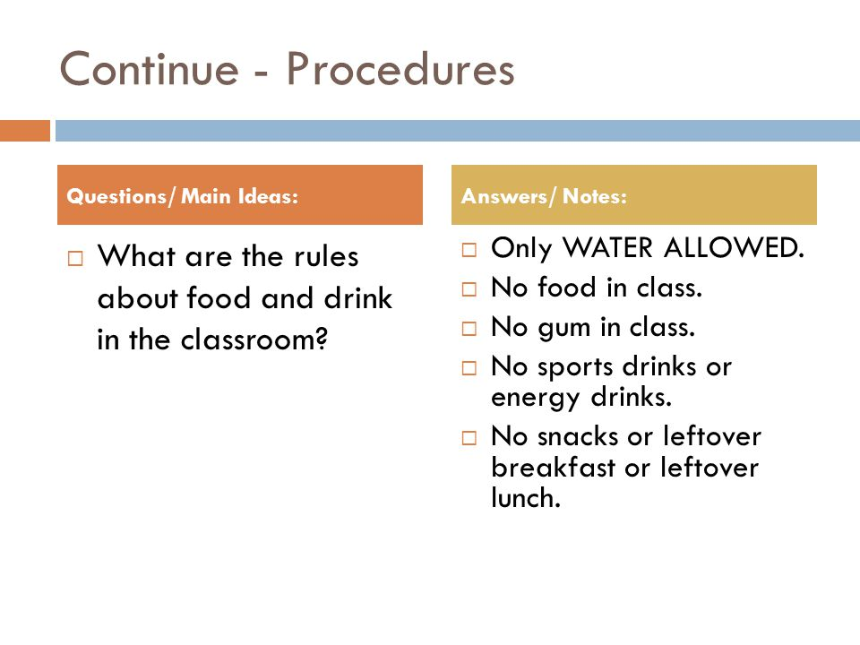 Continue - Procedures  What are the rules about food and drink in the classroom.