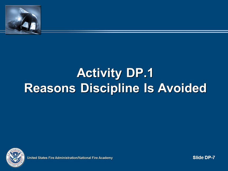 POSITIVE AND NEGATIVE DISCIPLINE Negative discipline involves: Negative discipline involves: – Punishment, often harsh – Win-lose climates – Interpersonal resentment Slide DP-8