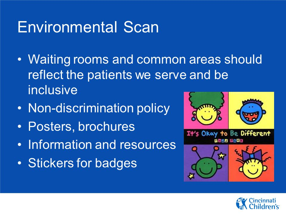 Environmental Scan Waiting rooms and common areas should reflect the patients we serve and be inclusive Non-discrimination policy Posters, brochures I