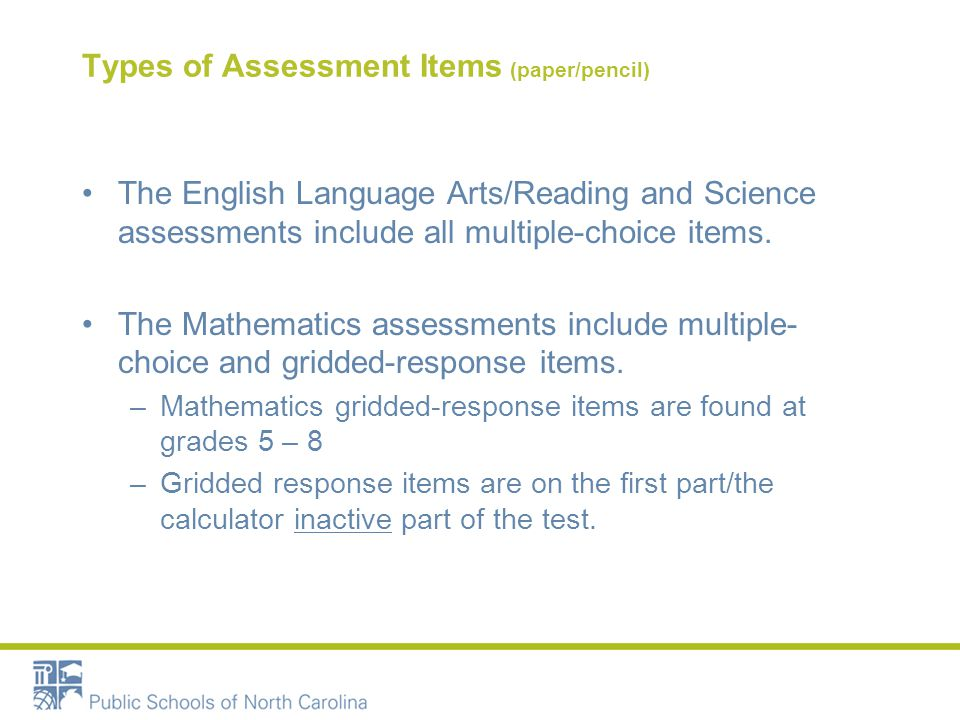 Types of Assessment Items (paper/pencil) The English Language Arts/Reading and Science assessments include all multiple-choice items.
