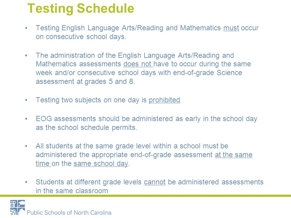 Testing Schedule Testing English Language Arts/Reading and Mathematics must occur on consecutive school days.