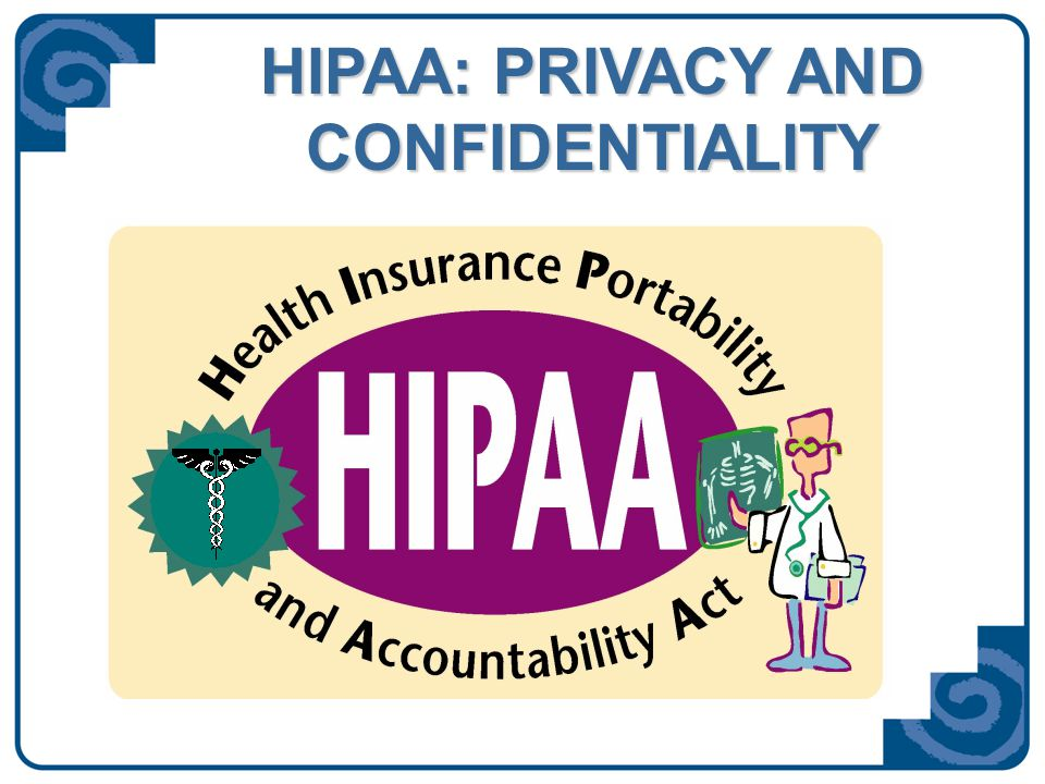 HIPAA: PRIVACY AND CONFIDENTIALITY