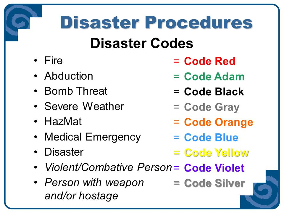 Disaster Procedures Disaster Codes Fire Abduction Bomb Threat Severe Weather HazMat Medical Emergency Disaster Violent/Combative Person Person with we