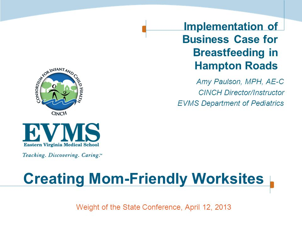Implementation of Business Case for Breastfeeding in Hampton Roads Amy Paulson, MPH, AE-C CINCH Director/Instructor EVMS Department of Pediatrics Crea