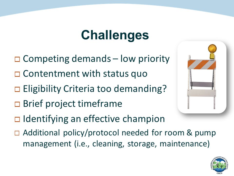 Challenges  Competing demands – low priority  Contentment with status quo  Eligibility Criteria too demanding.