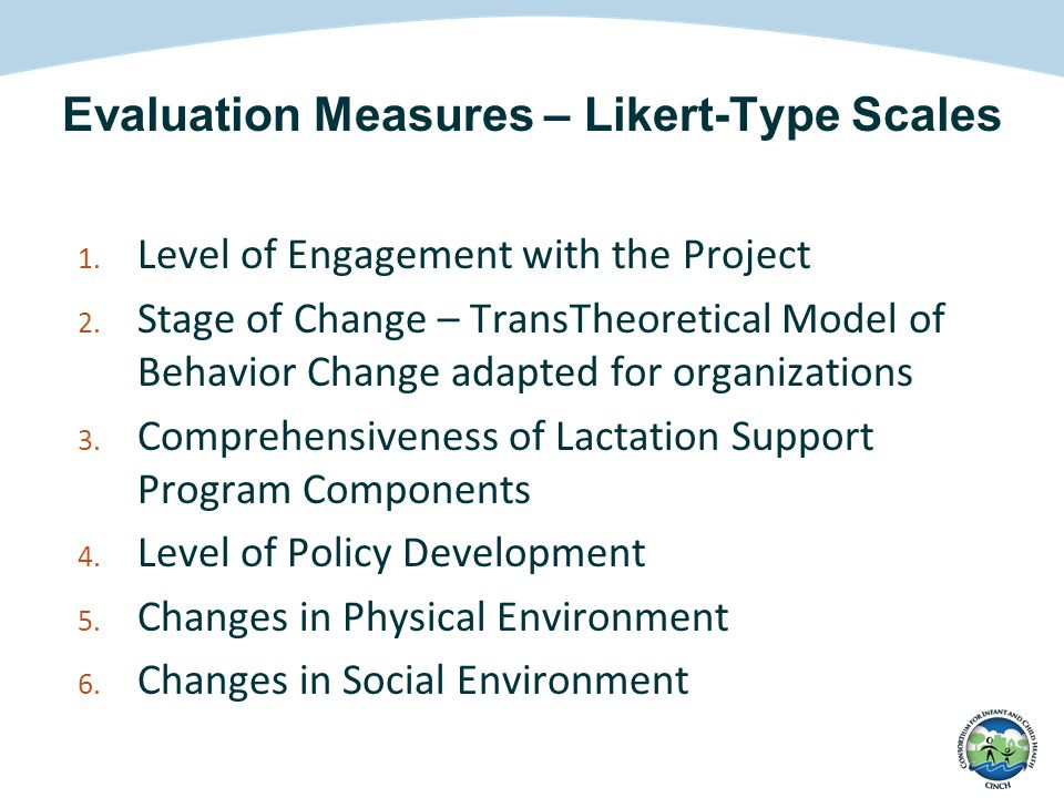 Evaluation Measures – Likert-Type Scales 1. Level of Engagement with the Project 2. Stage of Change – TransTheoretical Model of Behavior Change adapte