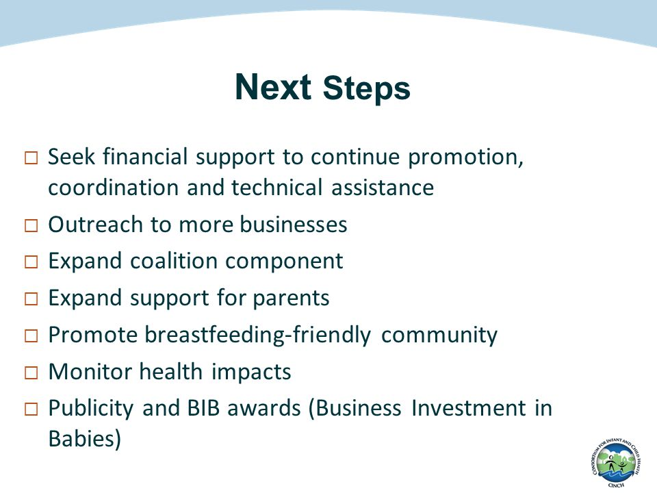 Next Steps  Seek financial support to continue promotion, coordination and technical assistance  Outreach to more businesses  Expand coalition comp