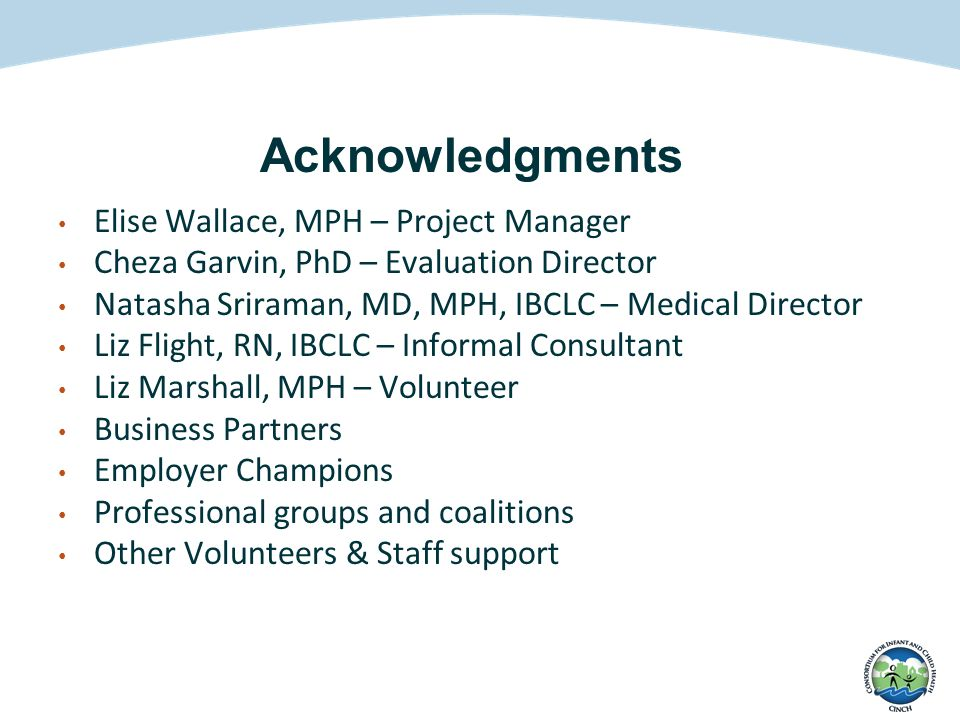 Acknowledgments Elise Wallace, MPH – Project Manager Cheza Garvin, PhD – Evaluation Director Natasha Sriraman, MD, MPH, IBCLC – Medical Director Liz F
