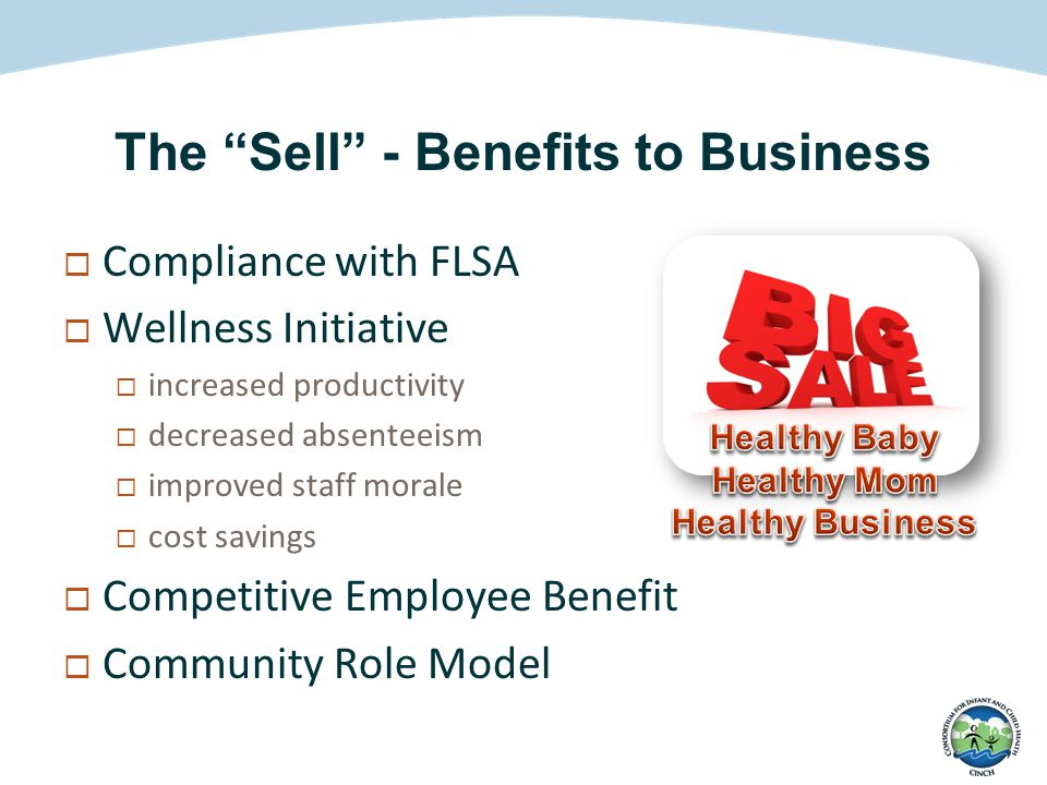 """The """"Sell"""" - Benefits to Business  Compliance with FLSA  Wellness Initiative  increased productivity  decreased absenteeism  improved staff moral"""