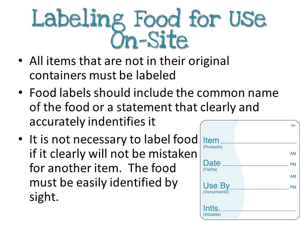All items that are not in their original containers must be labeled Food labels should include the common name of the food or a statement that clearly