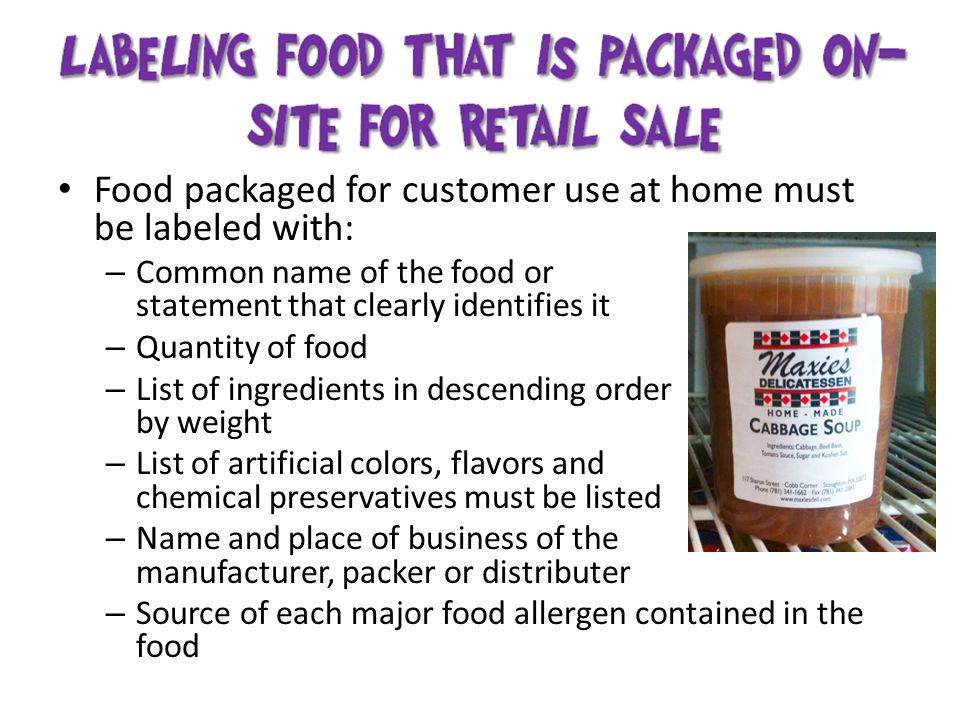 Food packaged for customer use at home must be labeled with: – Common name of the food or statement that clearly identifies it – Quantity of food – Li
