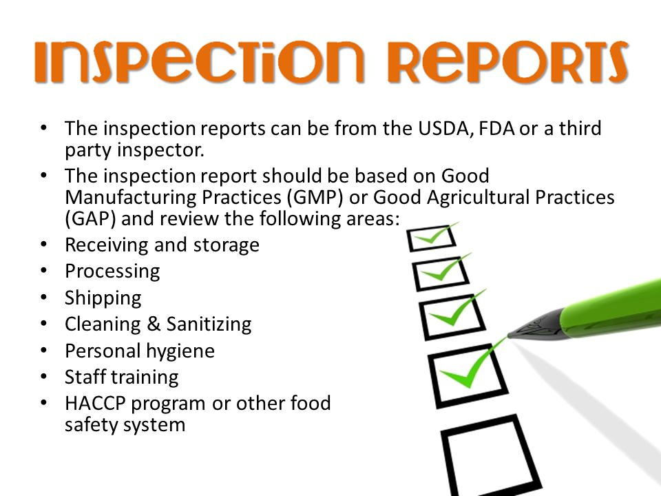 The inspection reports can be from the USDA, FDA or a third party inspector. The inspection report should be based on Good Manufacturing Practices (GM