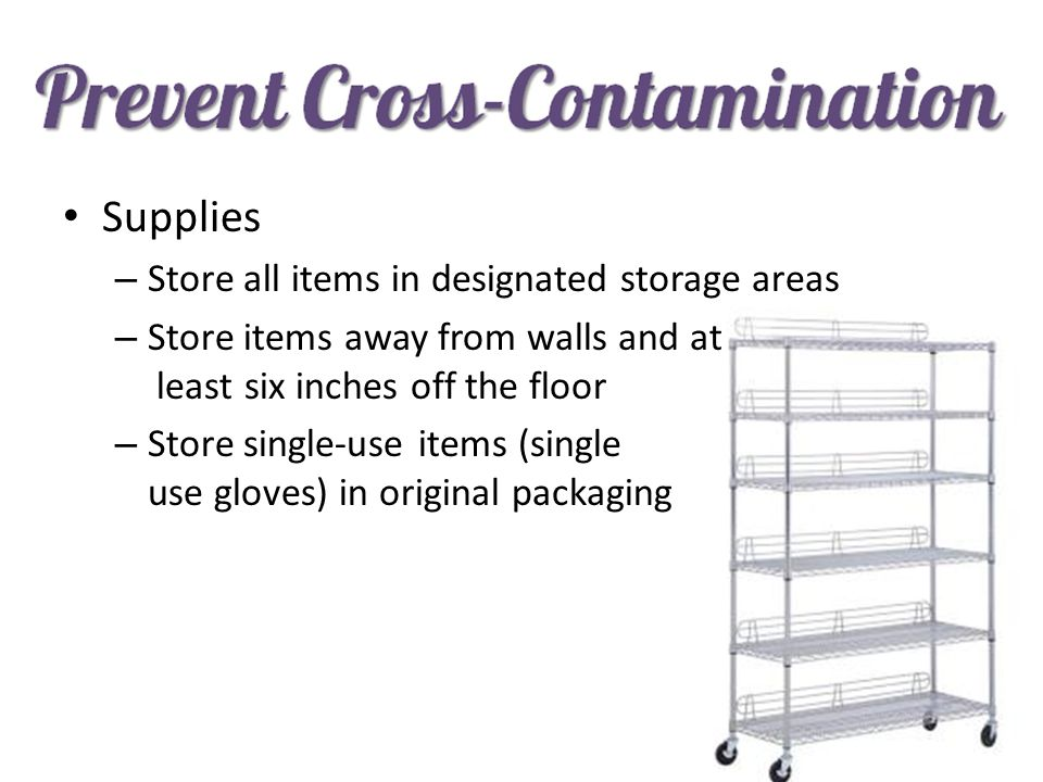 Supplies – Store all items in designated storage areas – Store items away from walls and at least six inches off the floor – Store single-use items (s