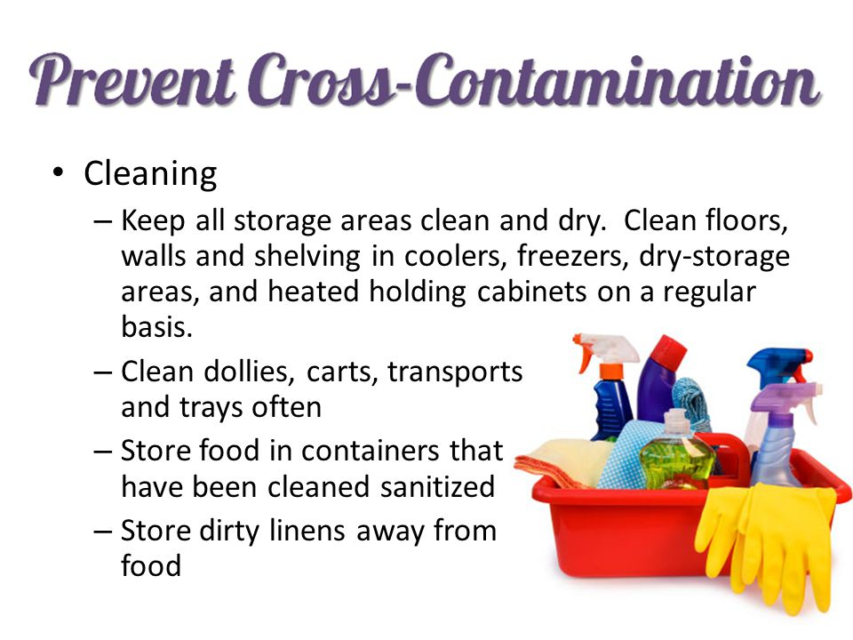 Cleaning – Keep all storage areas clean and dry. Clean floors, walls and shelving in coolers, freezers, dry-storage areas, and heated holding cabinets