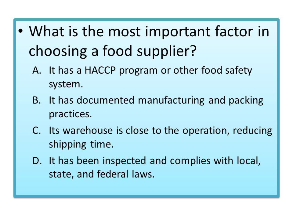 What is the most important factor in choosing a food supplier? A.It has a HACCP program or other food safety system. B.It has documented manufacturing