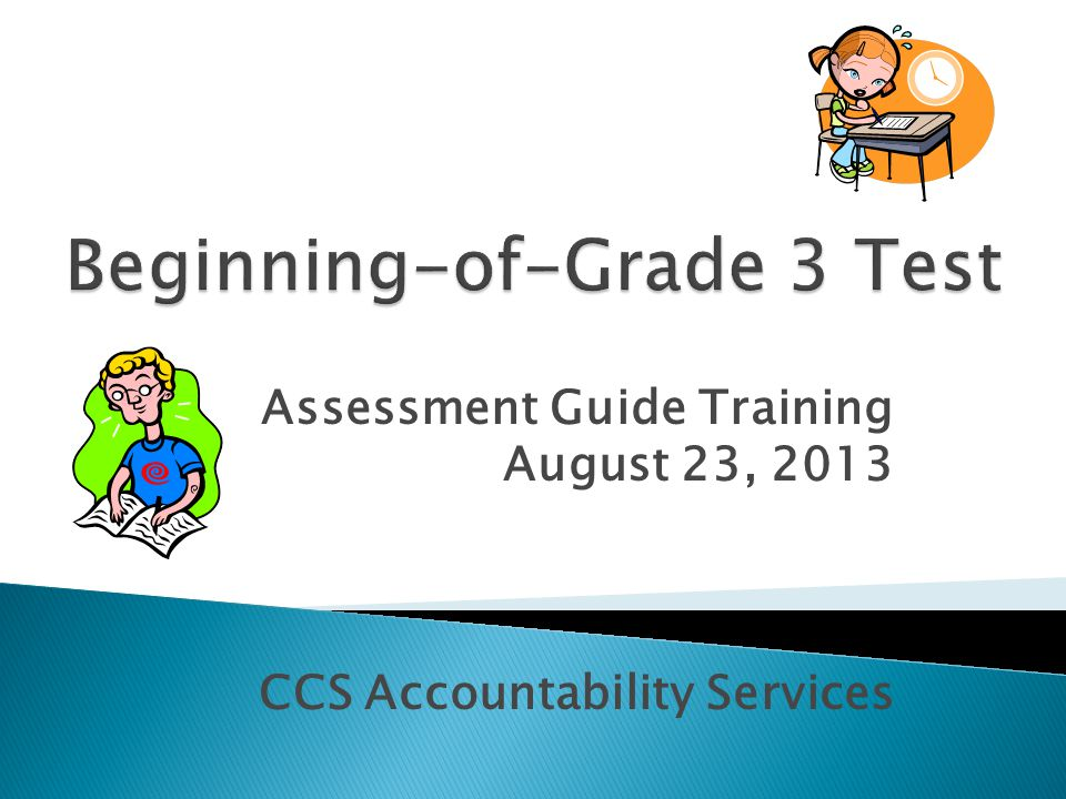 Assessment Guide Training August 23, 2013 CCS Accountability Services