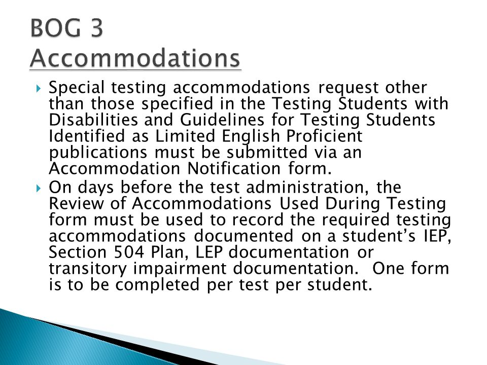  Special testing accommodations request other than those specified in the Testing Students with Disabilities and Guidelines for Testing Students Identified as Limited English Proficient publications must be submitted via an Accommodation Notification form.