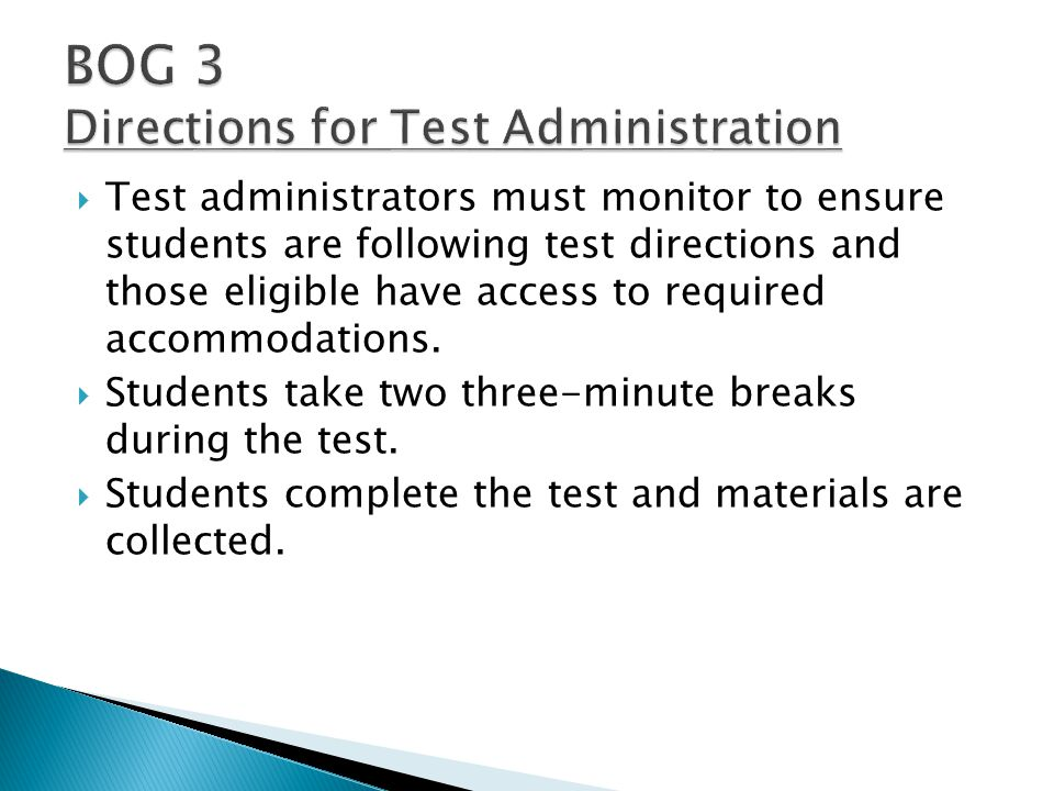  Test administrators must monitor to ensure students are following test directions and those eligible have access to required accommodations.