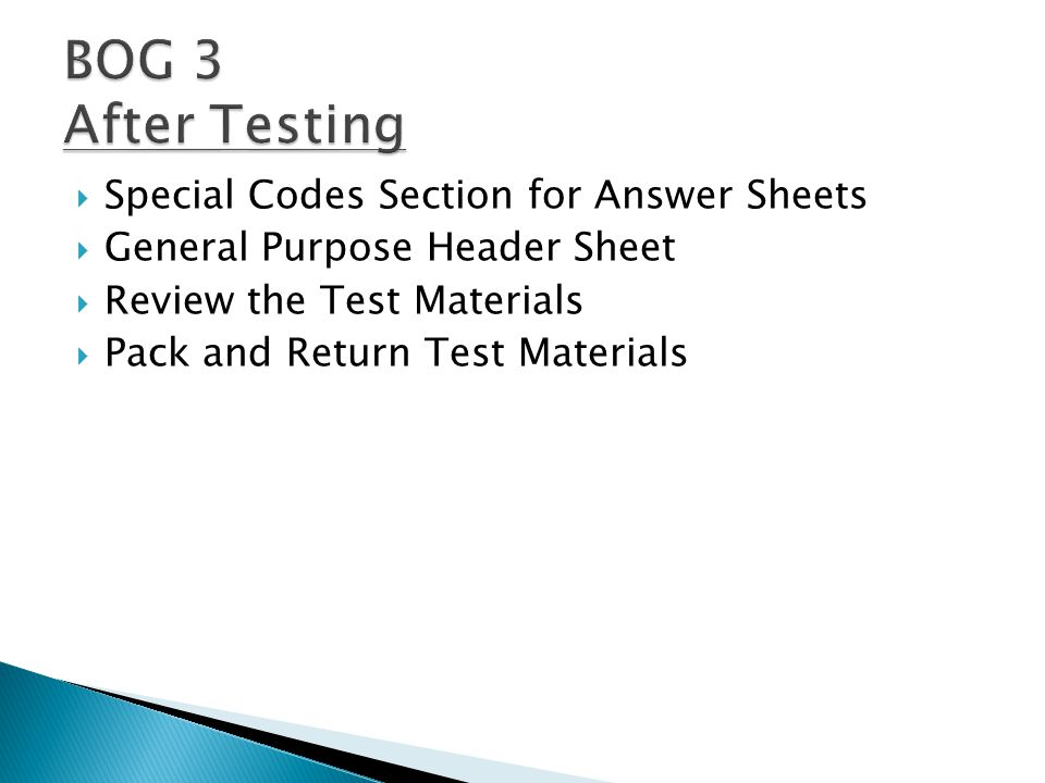  Special Codes Section for Answer Sheets  General Purpose Header Sheet  Review the Test Materials  Pack and Return Test Materials
