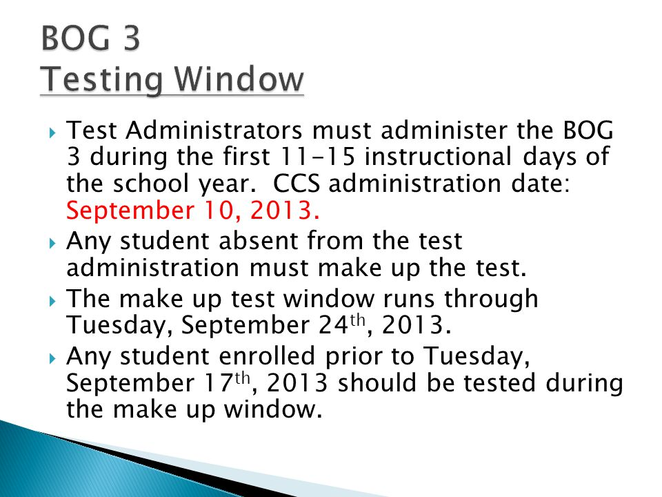  Test Administrators must administer the BOG 3 during the first 11-15 instructional days of the school year.