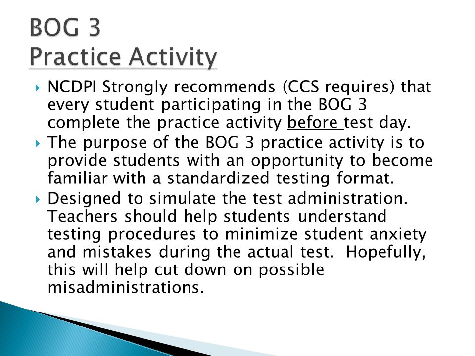  NCDPI Strongly recommends (CCS requires) that every student participating in the BOG 3 complete the practice activity before test day.