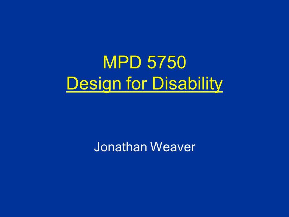 MPD 5750 Design for Disability Jonathan Weaver