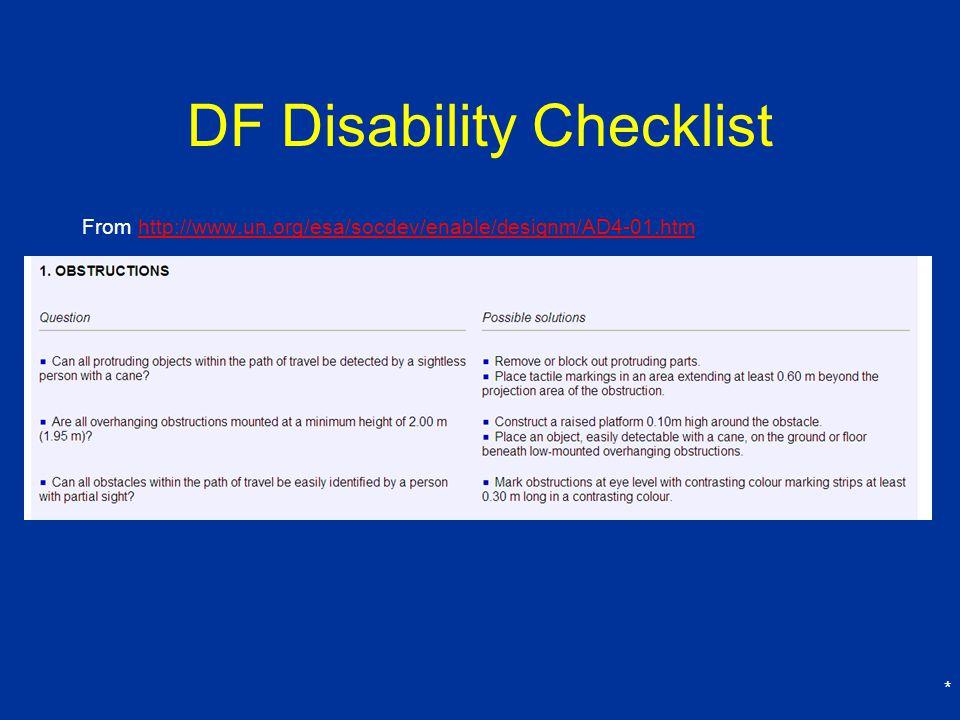 DF Disability Checklist From http://www.un.org/esa/socdev/enable/designm/AD4-01.htmhttp://www.un.org/esa/socdev/enable/designm/AD4-01.htm *