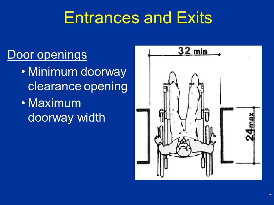 * Entrances and Exits Door openings Minimum doorway clearance opening Maximum doorway width