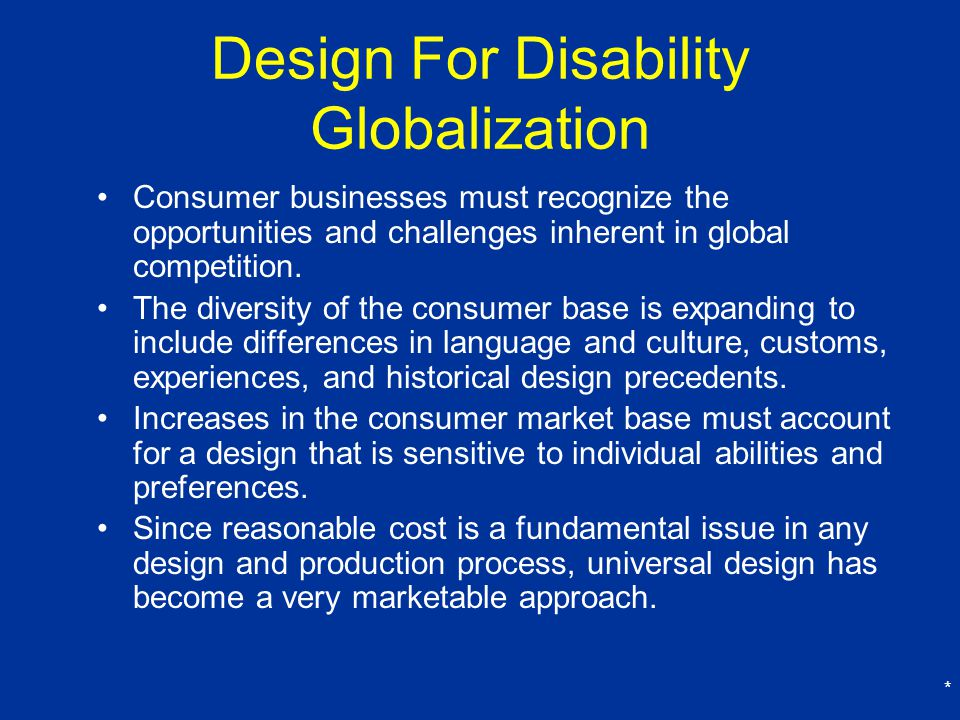 * Design For Disability Globalization Consumer businesses must recognize the opportunities and challenges inherent in global competition.