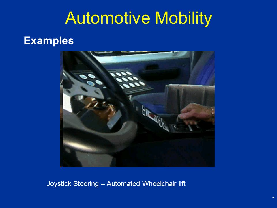 * Automotive Mobility Examples Joystick Steering – Automated Wheelchair lift