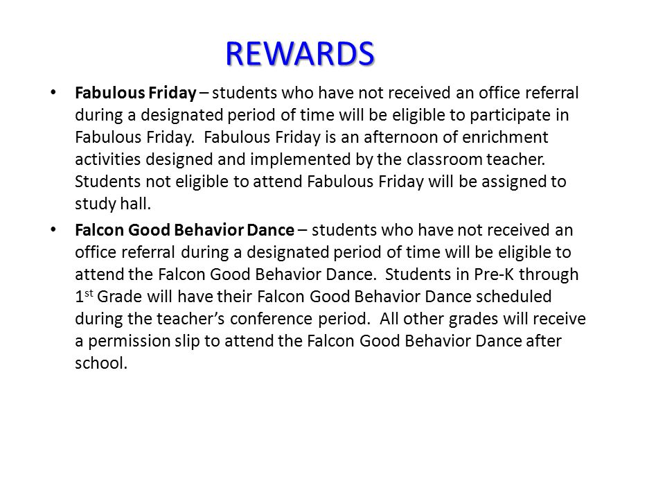 REWARDS Fabulous Friday – students who have not received an office referral during a designated period of time will be eligible to participate in Fabulous Friday.