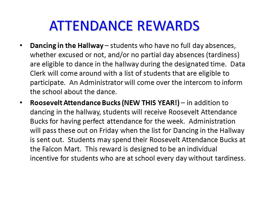 ATTENDANCE REWARDS Dancing in the Hallway – students who have no full day absences, whether excused or not, and/or no partial day absences (tardiness) are eligible to dance in the hallway during the designated time.