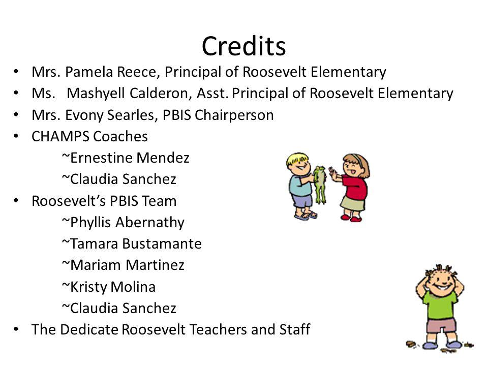 Credits Mrs. Pamela Reece, Principal of Roosevelt Elementary Ms.