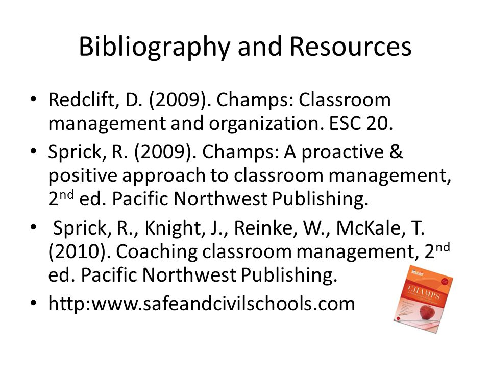 Bibliography and Resources Redclift, D. (2009). Champs: Classroom management and organization.