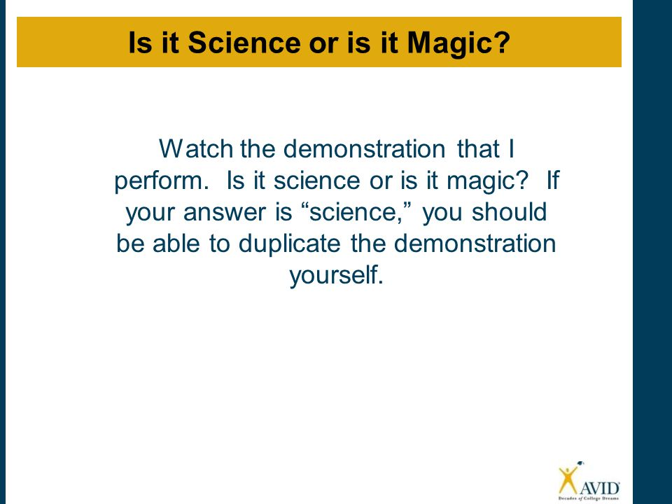 """Watch the demonstration that I perform. Is it science or is it magic? If your answer is """"science,"""" you should be able to duplicate the demonstration y"""