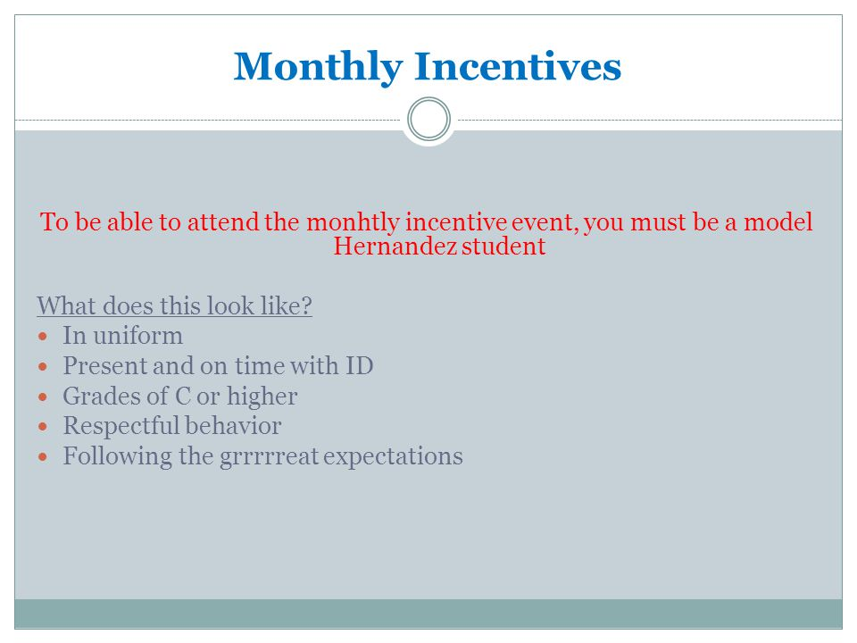 Monthly Incentives To be able to attend the monhtly incentive event, you must be a model Hernandez student What does this look like.