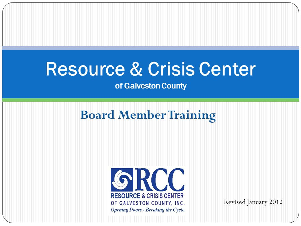 Board Member Training Resource & Crisis Center of Galveston County Revised January 2012