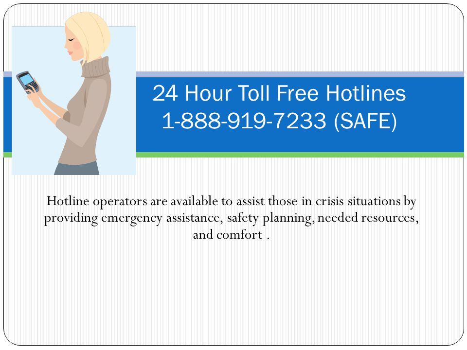 Hotline operators are available to assist those in crisis situations by providing emergency assistance, safety planning, needed resources, and comfort